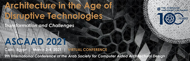 First Call for Papers for the 9th Arab Society for Computer Aided Architectural Design (ASCAAD 2021)