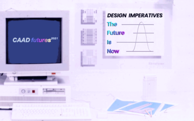 "Open Call for CAADFutures 2021 | ""Design Imperatives… The Future is Now!"